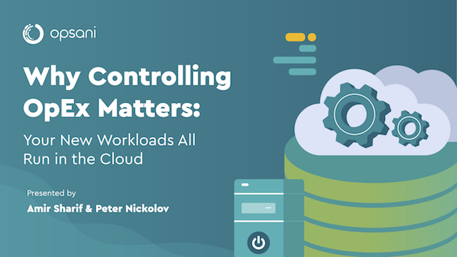Why Controlling OpEx Matters: Your New Workloads All Run in the Cloud