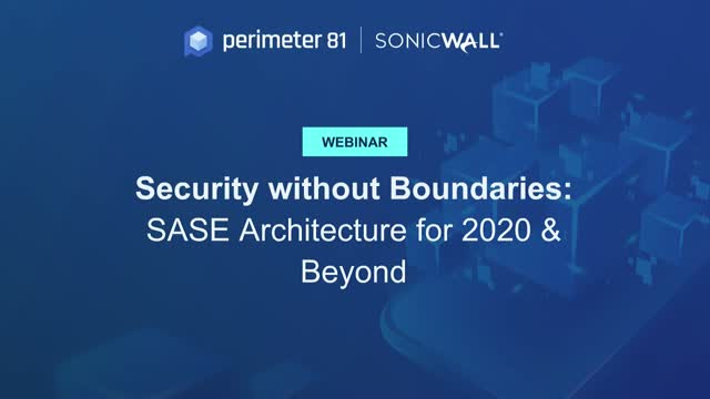 Security without Boundaries: SASE Architecture for 2020 & Beyond