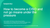 How to become a CISO and not go insane under the pressure