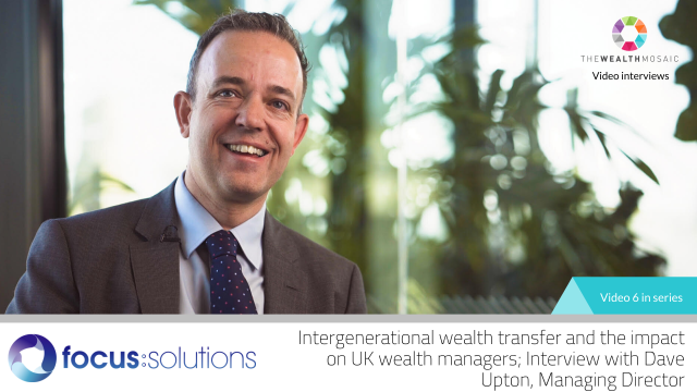 Focus Solutions: Intergenerational wealth transfer and the impact on UK WM