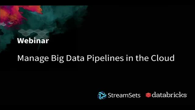 Databricks and StreamSets: Manage Big Data Pipelines in the Cloud