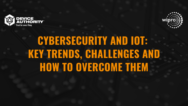 Cybersecurity and IoT: Key trends, challenges and how to overcome them