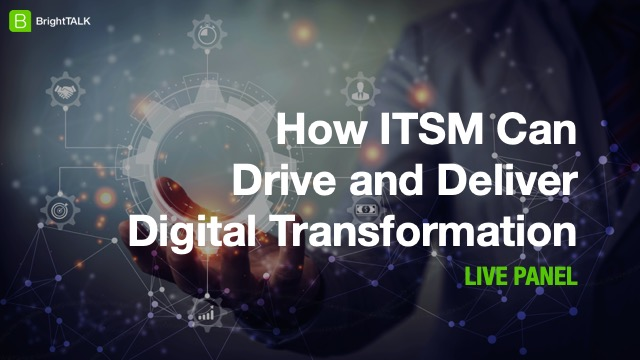 [Panel] How ITSM Can Drive and Deliver Digital Transformation