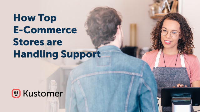 How the Top E-Commerce Stores are Handling Support