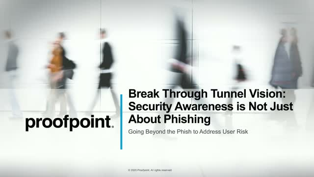 Break Through Tunnel Vision: Security Awareness is Not Just About Phishing