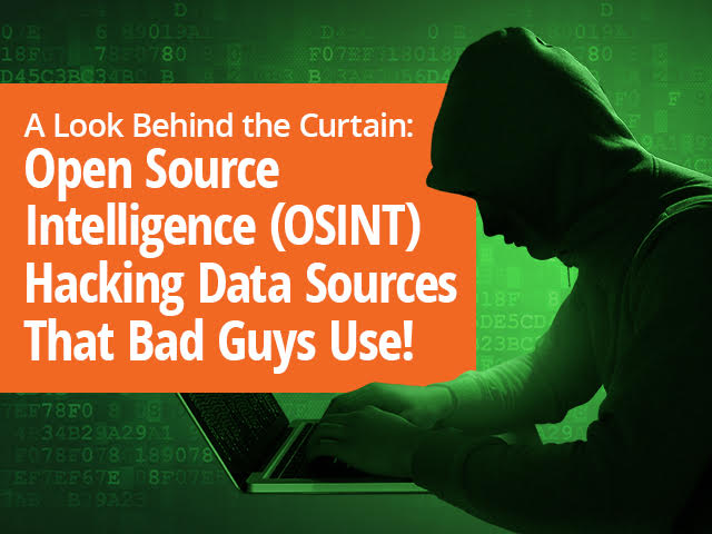 Open Source Intelligence (OSINT): Hacking Sources Data Sources That Bad Guys Use