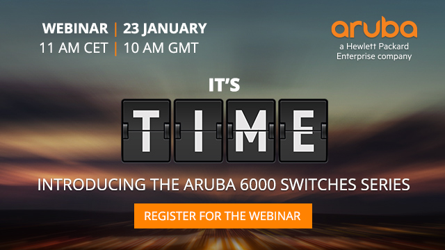 It's Time - The New Aruba 6000 Switches Series