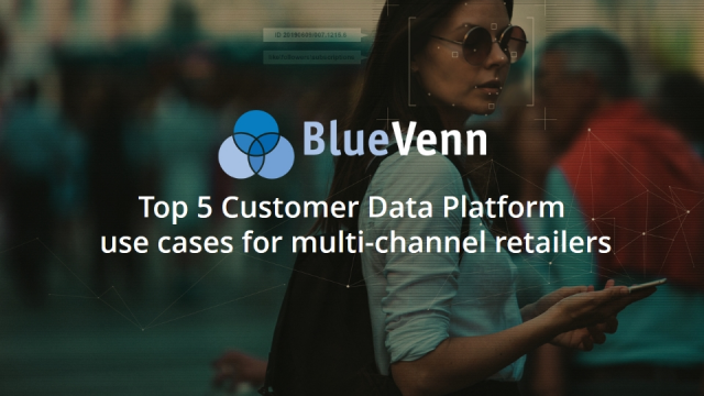Top 5 Customer Data Platform use cases for multi-channel retailers