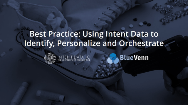 Best Practice: Using Intent Data to Identify, Personalize and Orchestrate