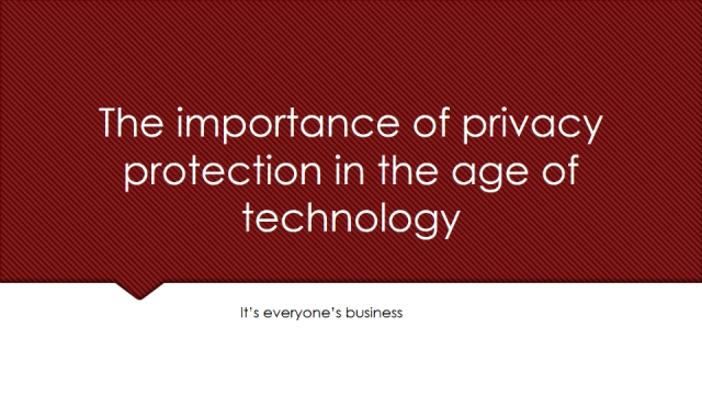 The Importance of Privacy protection in the age of Technology