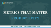 Metrics that Matter: Productivity