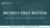 Metrics that Matter: Agent Job Satisfaction
