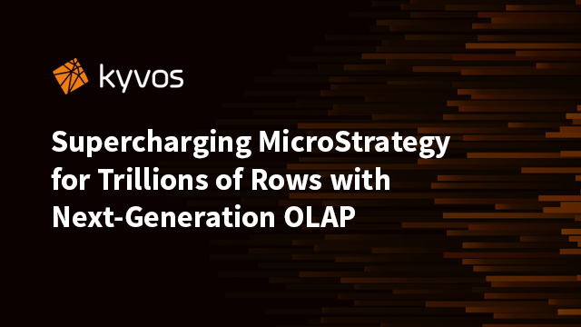 Supercharging MicroStrategy for Trillions of Rows with Next-Generation OLAP