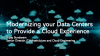 Modernizing your Data Centers to Provide a Cloud Experience