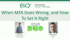 When MFA Goes Wrong, and How To Set It Right
