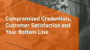 Compromised Credentials, Customer Satisfaction, and Your Bottom Line