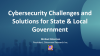 Cybersecurity Challenges and Solutions for State & Local Governments
