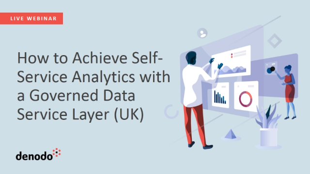 How to Achieve Self-Service Analytics with a Governed Data Services Layer (UK)