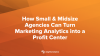 How Small & Midsize Agencies Can Turn Marketing Analytics into a Profit Center