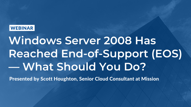 Windows Server 2008 Has Reached End-of-Support (EOS) — What Should You Do?