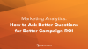 Marketing Analytics: How to Ask Better Questions for Better Campaign ROI