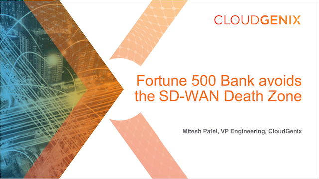 Fortune 500 Bank avoids the SD-WAN Death Zone