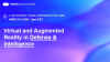 Virtual and Augmented Reality in Defense & Intelligence