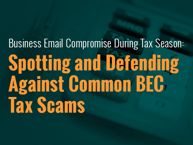 Spotting and Defending Against Common Business Email Compromise Tax Scams