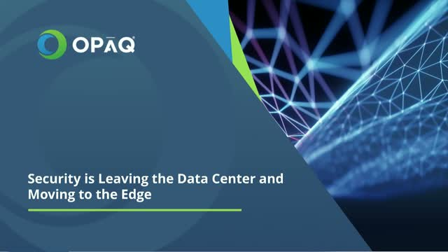 Security is Leaving the Data Center and Moving to the Edge