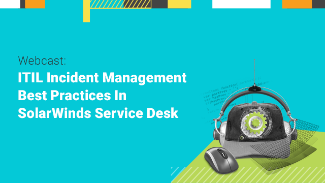 ITIL Incident Management Best Practices in SolarWinds Service Desk