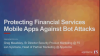 Protecting Financial Services Mobile Apps Against Bad Bots