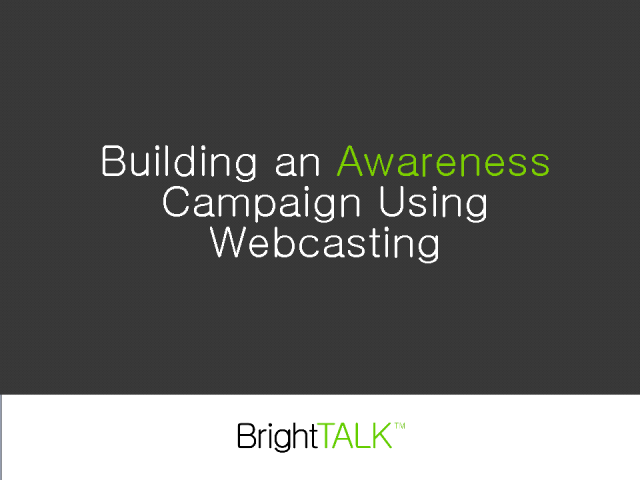 Building an Awareness Campaign Using Webcasting