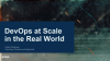 DevOps At Scale In The Real World