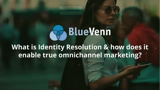 What is Identity Resolution & how does it enable true omnichannel marketing?