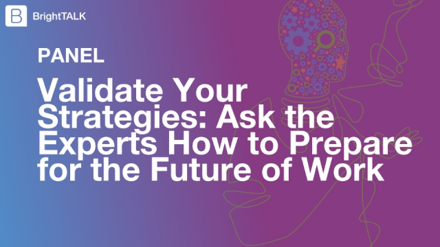 Validate Your Strategies: Ask the Experts How to Prepare for the Future of Work