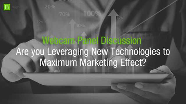 Webcam Panel: Are you Leveraging New Technologies to Maximum Marketing Effect?
