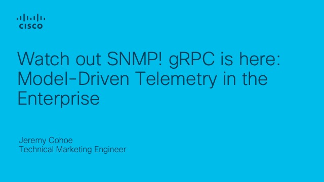 Watch out SNMP! gRPC is here: Model-Driven Telemetry in the Enterprise