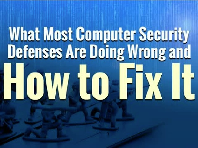 What Most Computer Security Defenses are Doing Wrong, and How to Fix It