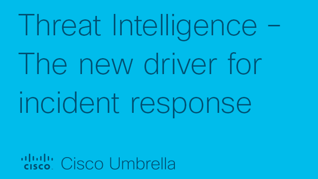 Threat Intelligence – The new driver for incident response