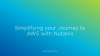 How to Simplify your Journey to AWS: A Cloud Ready, End-to-End Solution