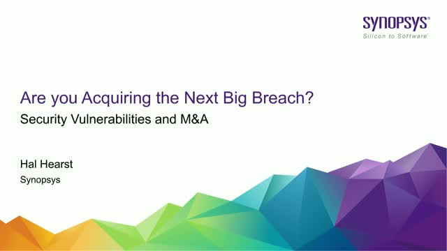 Are You Acquiring the Next Big Breach? Security Vulnerabilities & M&A