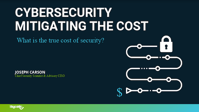 Cybersecurity Mitigating the Cost – What is the true cost of security?