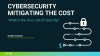 Cybersecurity Mitigating the Cost - What is the true cost of security?