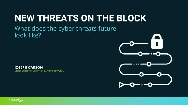 New Threats on the Block  - What does the cyber future look like?