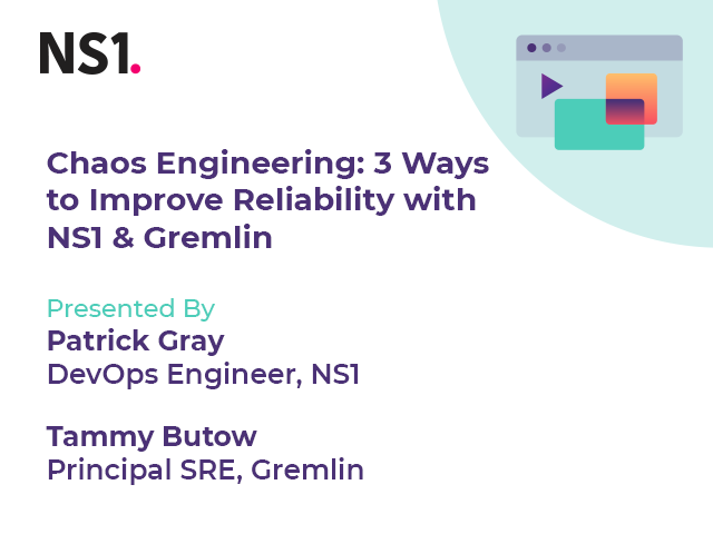Chaos Engineering: 3 Ways to Improve Reliability with NS1 & Gremlin