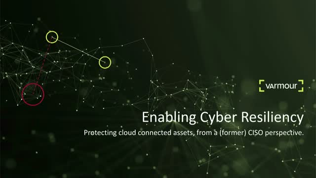 Enabling Cyber Resiliency: Protecting Cloud Connected Assets, From a Former CISO