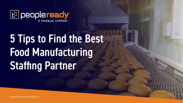 Food Manufacturers: 5 Tips to Find the Best Staffing Partner for You