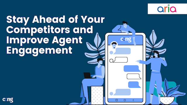Stay Ahead of Your Competitors and Improve Agent Engagement