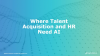 Where Talent Acquisition and HR Need AI