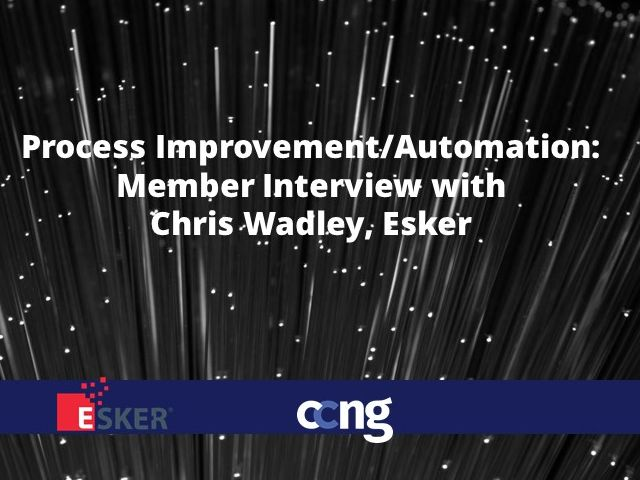 Process Improvement/Automation: Member Interview with Chris Wadley, Esker